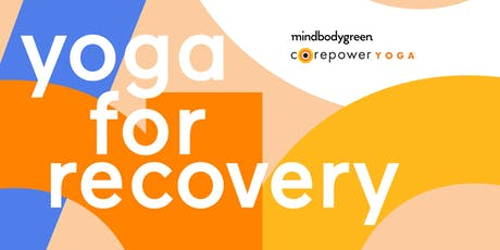 mindbodygreen x CorePower Yoga present Yoga for Recovery tickets