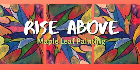 Rise Above Maple Leaf Painting tickets