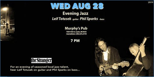 """WED AUG 28 - """"Evening Jazz"""" Leif Totusek and Phil Sparks @ Murphy's Pub"""