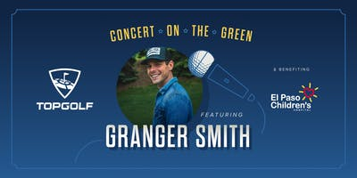 Concert on the Green at Topgolf El Paso Featuring Granger Smith