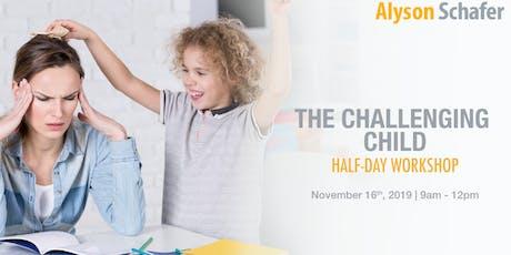 The Challenging Child: Half Day Workshop With Alyson Schafer  tickets