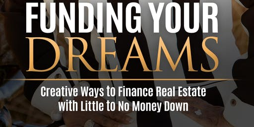 Copy of Fund Your Dreams Creative Ways to Finance ANY Residential or Commercial Real Estate Workshop