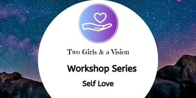 Two Girls & a Vision - Self Love