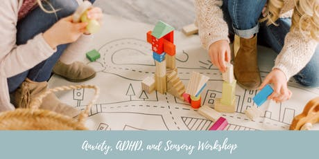 Anxiety, ADHD & Sensory Workshop for Parents and Professionals tickets