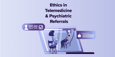 Ethics in Telemedicine & Psychiatric Referrals