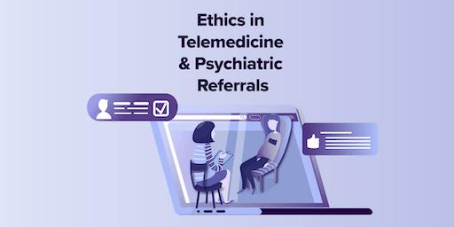 Ethics in Telemedicine & Psychiatric Referrals - CSWFMT