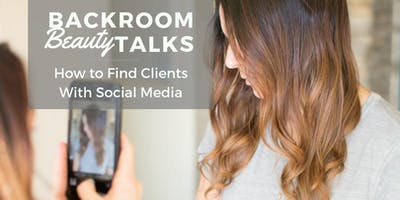 Backroom Beauty Talks; How to find Clients With Social Media
