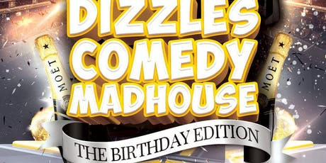 Dizzles Comedy Madhouse: The Birthday Edition  tickets