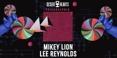 Desert Hearts Philadelphia ft. Mikey Lion & Lee Reynolds tickets