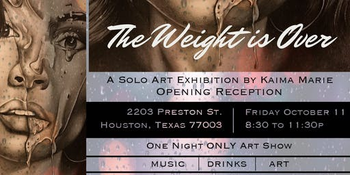 The Weight is Over Solo Art Show by Kaima Marie