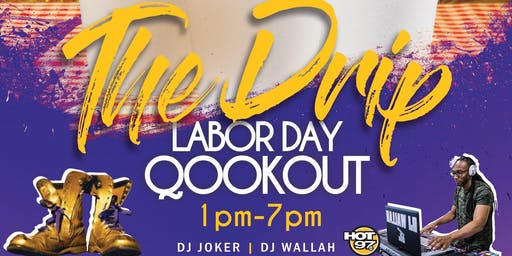 The Drip Labor Day Qookout