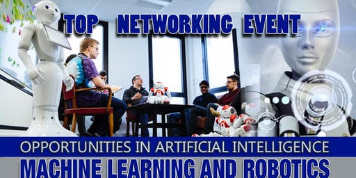 Artificial Intelligence, Robotics & Machine Learning - Top Networking Event For Professionals Interested in AI & More