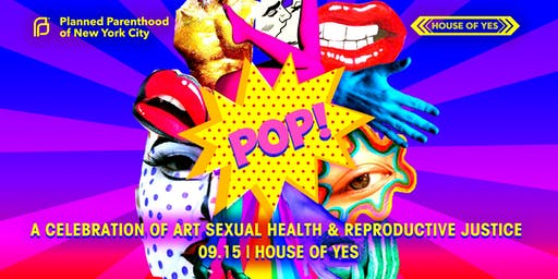 Planned Parenthood's POP: A Celebration of Art, Sexual Health, and Reproductive Justice