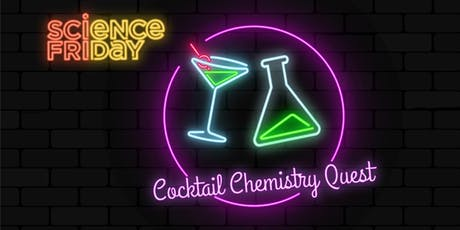 Cocktail Chemistry Quest with Science Friday tickets