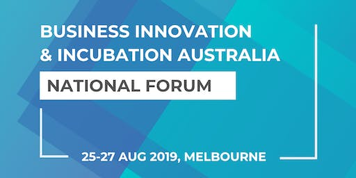 Business Innovation & Incubation Australia National Forum 2019 - Melbourne