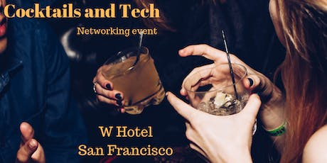 Cocktails and Tech Networking Mixer | San Francisco W Hotel | October 1st, 2019 tickets