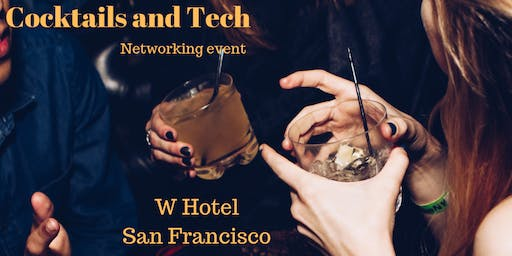 Cocktails and Tech Networking Mixer | San Francisco W Hotel | October 1st, 2019