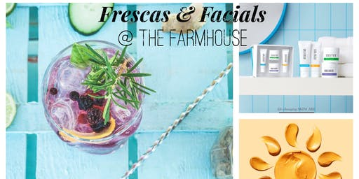 Frescas & Facials @ the Farmhouse