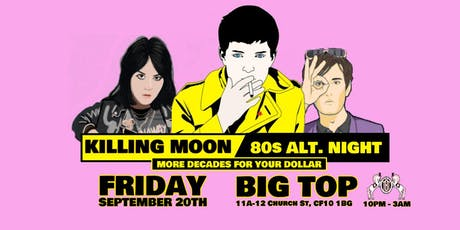 KILLING MOON - 80s ALT. NIGHT  // Birthday Special tickets