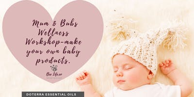 Mamas & Bubs Wellness Workshop- Make your own baby products with doTERRA EO