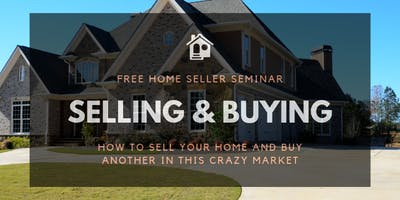 How to Sell Your Home and Buy Another in this Crazy Market