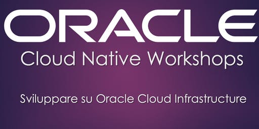 Cloud Native Workshop: Sviluppare su Oracle Cloud Infrastructure