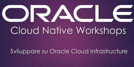 Cloud Native Workshop: Sviluppare su Oracle Cloud Infrastructure biglietti