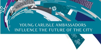 Young Carlisle Ambassadors Meeting Wednesday 28th August Carlisle Youth Zone 5.30pm to 6.15pm