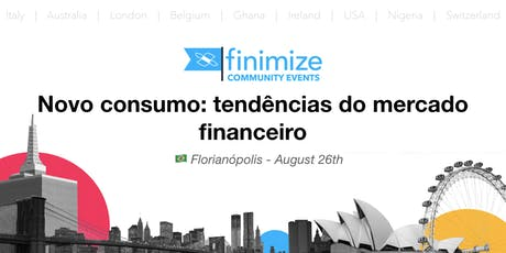 #FinimizeCommunity Presents: Novo consumo: tendências do mercado financeiro ingressos