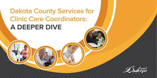Dakota County Programs-A Deeper Dive for Clinic Care Coordinators