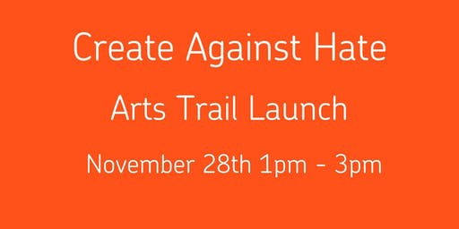 Create Against Hate Arts Trail Launch