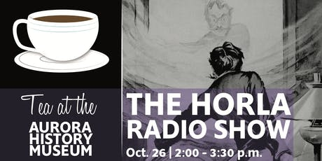 Tea at the Aurora History Museum: The Horla Radio  tickets