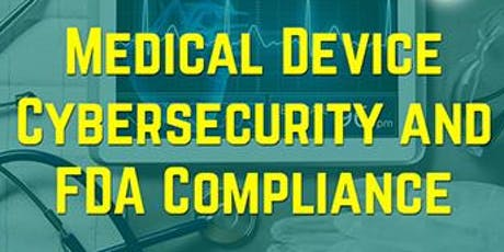 3-Hours Virtual Seminar – Medical Device Cybersecurity and FDA Compliance tickets