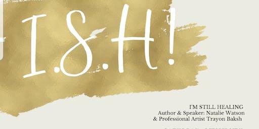 I.S.H I'm Still Healing Event 2019 Inspirational