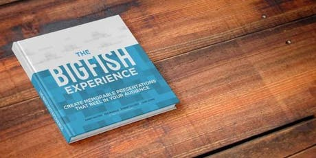 The Big Fish Experience: Creating Presentations That Reel in Your Audience tickets