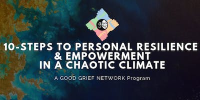 Ten Steps Towards Personal Resilience and Empowerment in a Chaotic Climate