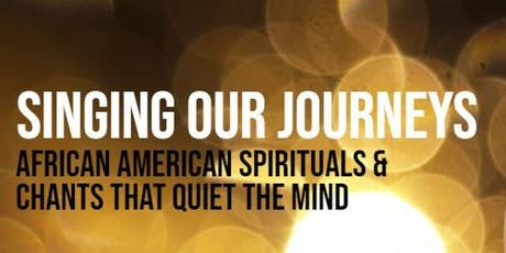 Singing Our Journeys: African American Spirituals and Chants that Quiet the Mind tickets