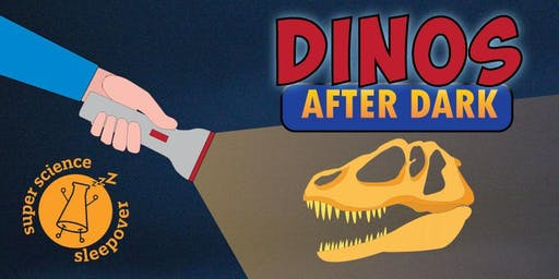 Super Science Sleepover: Dinos After Dark