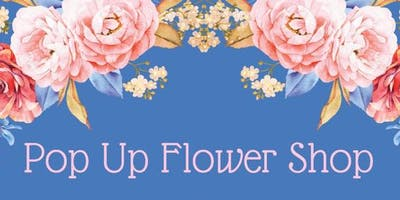 Pop Up Flower Shop