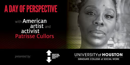 Houston Coalition Against Hate and the UH Graduate College of Social Work Presents: A Day of Perspective with American artist and activist Patrisse Cullors
