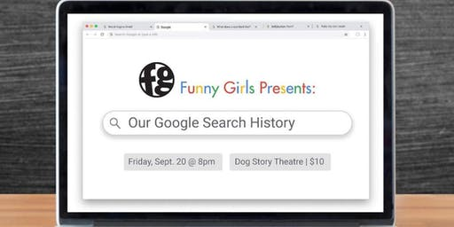 Funny Girls Presents: Our Google Search History
