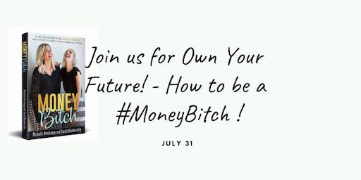 Own Your Future- How to be a #MoneyBitch