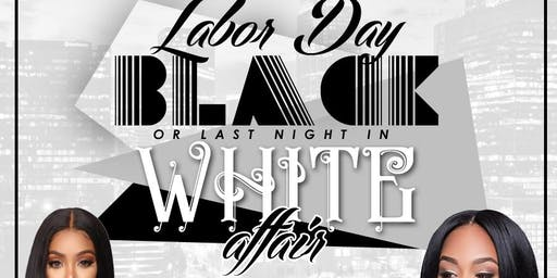 Labor Day Weekend Finale BLACK OR LAST NIGHT IN WHITE