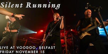 Silent Running Live at Voodoo, Belfast 2 tickets