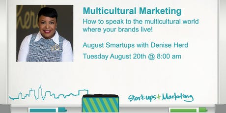 Smartups: How To Speak to the Multicultural World Where Your Brands Live! w/Denise Herd tickets