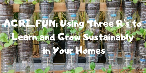 AGRI_FUN: Using Three R's to Learn and Grow Sustainably in Your Homes