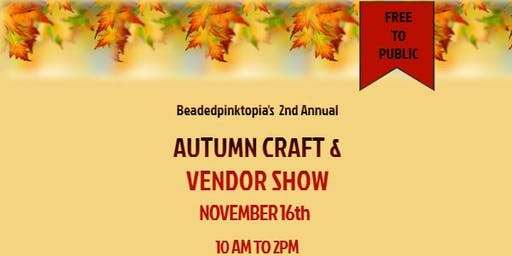 Beadedpinktopia's 2nd Annual Autumn Craft & Vendor Show