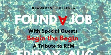 Found A Job : Talking Heads Tribute / Begin the Begin : R.E.M. Tribute tickets