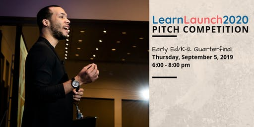 Early Ed/K-12 Pitch Competition Quarterfinals - #LearnLaunch2020