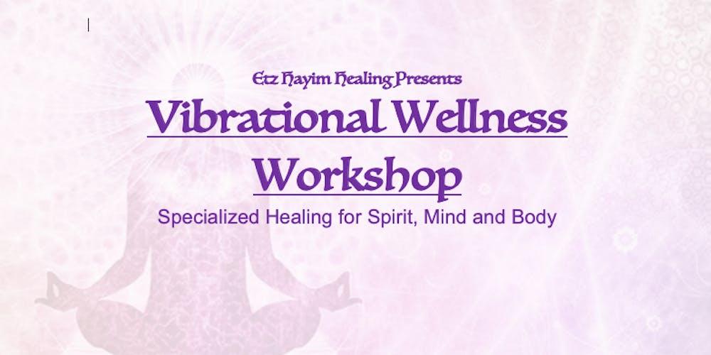 Vibrational Wellness Workshop